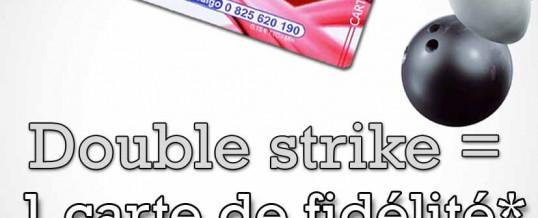 Double strike = 1 carte de fidélité offerte